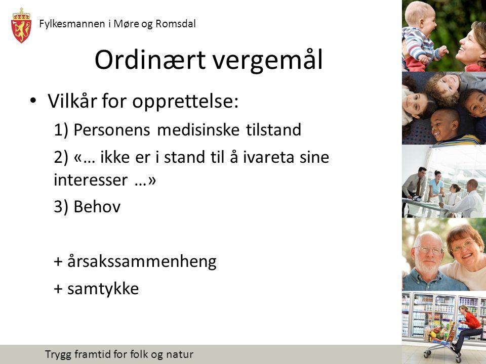 Fylkesmannen i Møre og Romsdal Trygg framtid for folk og natur Ordinært vergemål Vilkår for opprettelse: 1) Personens medisinske tilstand 2) «… ikke e