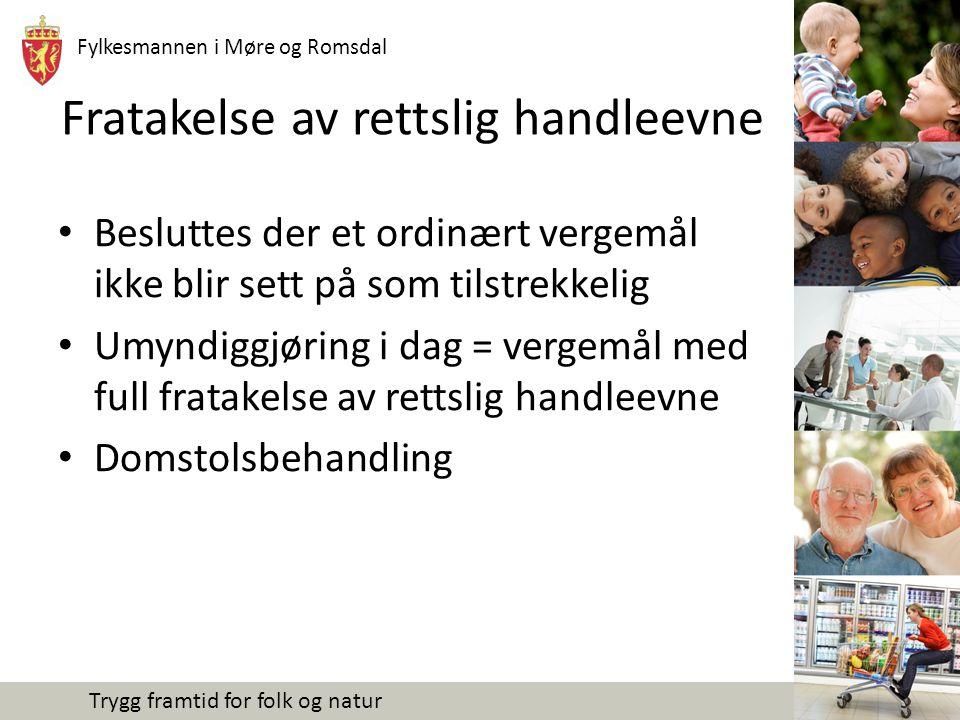 Fylkesmannen i Møre og Romsdal Trygg framtid for folk og natur Fratakelse av rettslig handleevne Besluttes der et ordinært vergemål ikke blir sett på