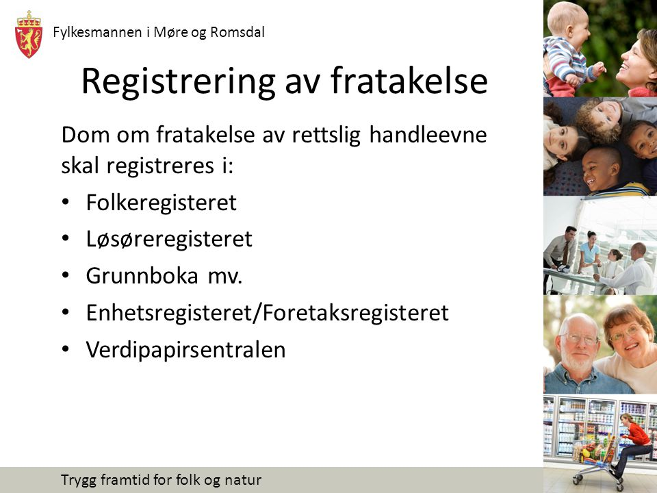 Fylkesmannen i Møre og Romsdal Trygg framtid for folk og natur Registrering av fratakelse Dom om fratakelse av rettslig handleevne skal registreres i: