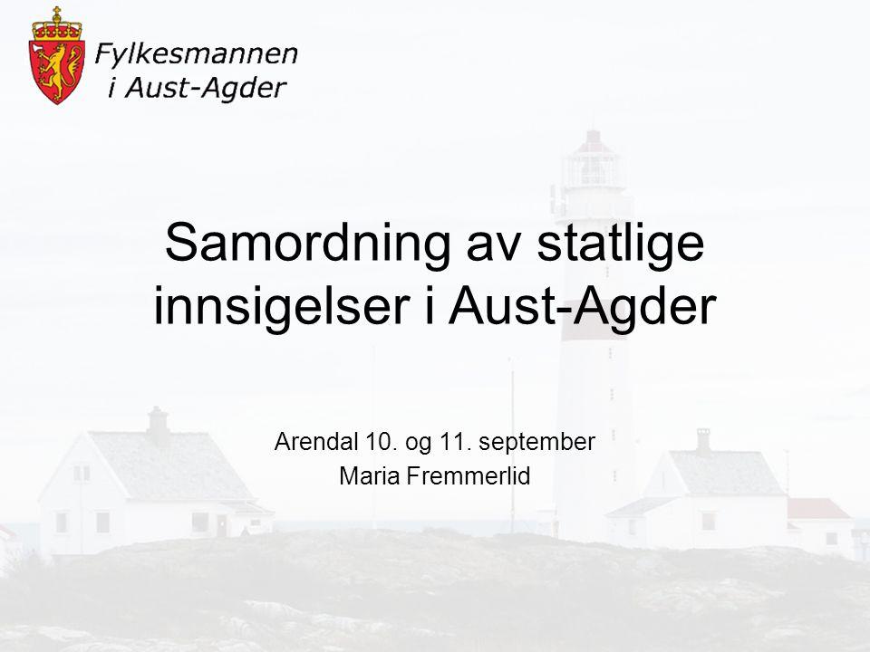 Samordning av statlige innsigelser i Aust-Agder Arendal 10. og 11. september Maria Fremmerlid