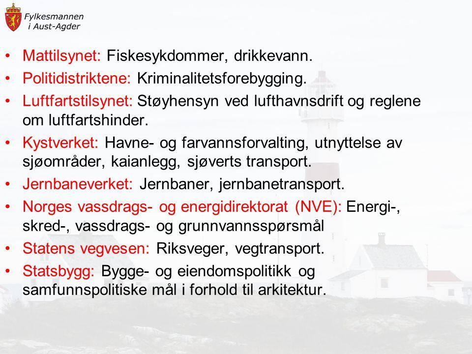 Mattilsynet: Fiskesykdommer, drikkevann. Politidistriktene: Kriminalitetsforebygging. Luftfartstilsynet: Støyhensyn ved lufthavnsdrift og reglene om l