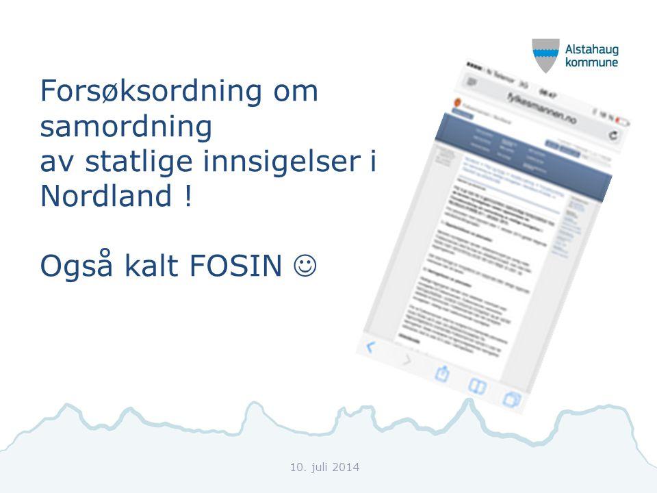 Forsøksordning om samordning av statlige innsigelser i Nordland ! Også kalt FOSIN 10. juli 2014