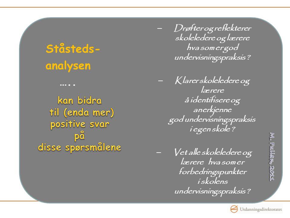 Ståsteds- analysen ….. – Drøfter og reflekterer skoleledere og lærere hva som er god undervisningspraksis ? – Klarer skoleledere og lærere å identifis