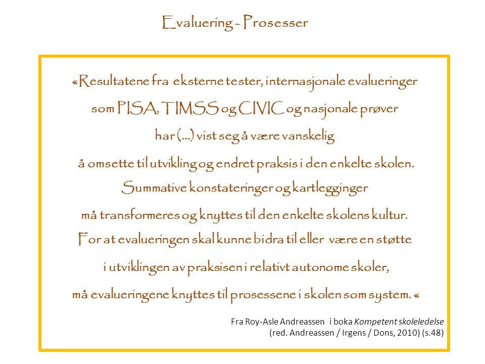 Evaluering - Prosesser «Resultatene fra eksterne tester, internasjonale evalueringer som PISA, TIMSS og CIVIC og nasjonale prøver har (…) vist seg å v