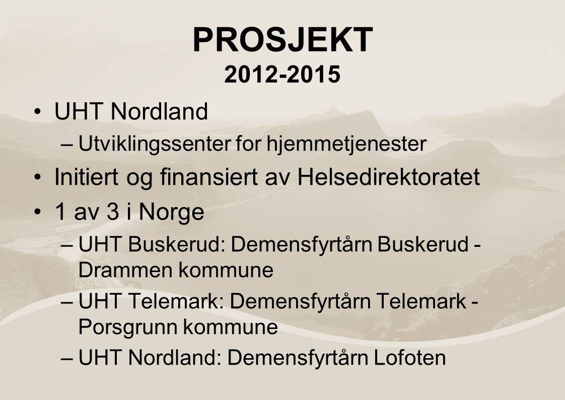 PROSJEKT 2012-2015 UHT Nordland –Utviklingssenter for hjemmetjenester Initiert og finansiert av Helsedirektoratet 1 av 3 i Norge –UHT Buskerud: Demensfyrtårn Buskerud - Drammen kommune –UHT Telemark: Demensfyrtårn Telemark - Porsgrunn kommune –UHT Nordland: Demensfyrtårn Lofoten