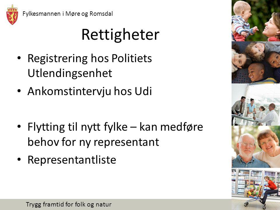 Fylkesmannen i Møre og Romsdal Trygg framtid for folk og natur Rettigheter Registrering hos Politiets Utlendingsenhet Ankomstintervju hos Udi Flytting til nytt fylke – kan medføre behov for ny representant Representantliste