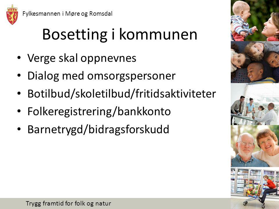 Fylkesmannen i Møre og Romsdal Trygg framtid for folk og natur Bosetting i kommunen Verge skal oppnevnes Dialog med omsorgspersoner Botilbud/skoletilbud/fritidsaktiviteter Folkeregistrering/bankkonto Barnetrygd/bidragsforskudd