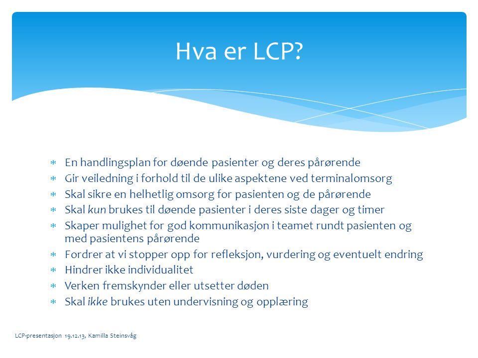  En handlingsplan for døende pasienter og deres pårørende  Gir veiledning i forhold til de ulike aspektene ved terminalomsorg  Skal sikre en helhet