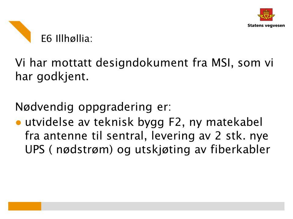 E6 Illhøllia: Vi har mottatt designdokument fra MSI, som vi har godkjent. Nødvendig oppgradering er: ● utvidelse av teknisk bygg F2, ny matekabel fra