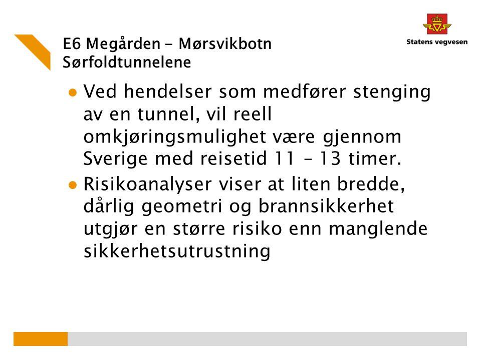 E6 Megården - Mørsvikbotn Sørfoldtunnelene ● Ved hendelser som medfører stenging av en tunnel, vil reell omkjøringsmulighet være gjennom Sverige med r