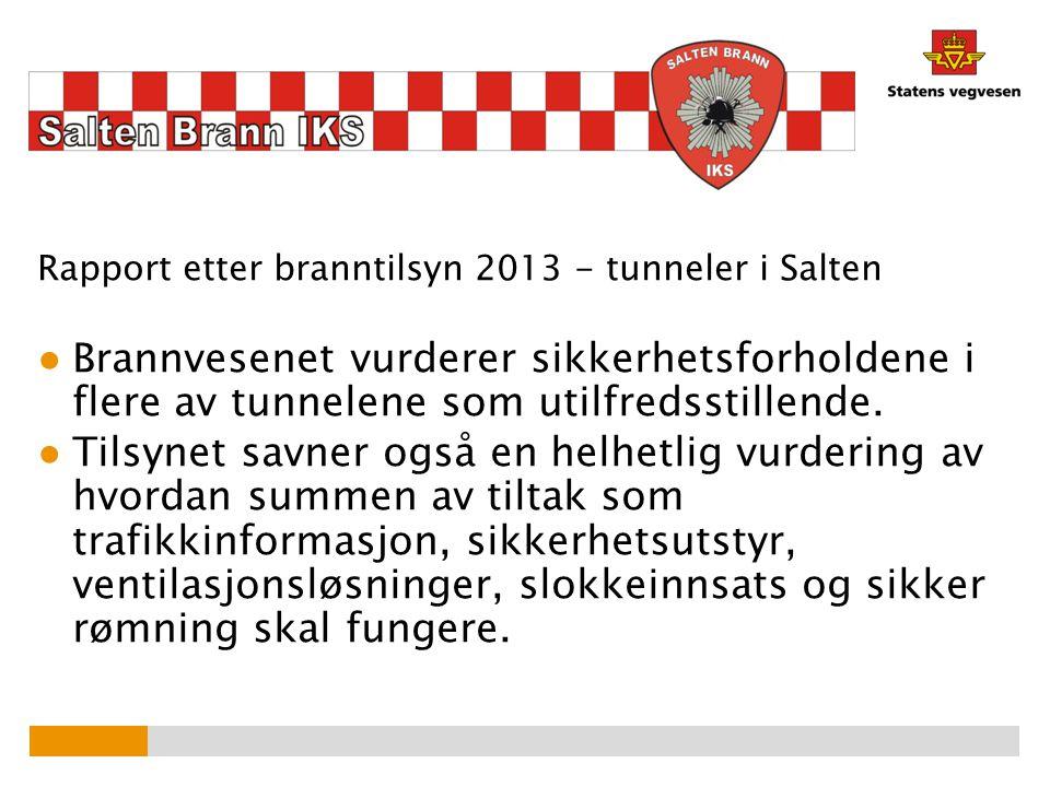 Rapport etter branntilsyn 2013 - tunneler i Salten ● Brannvesenet vurderer sikkerhetsforholdene i flere av tunnelene som utilfredsstillende. ● Tilsyne
