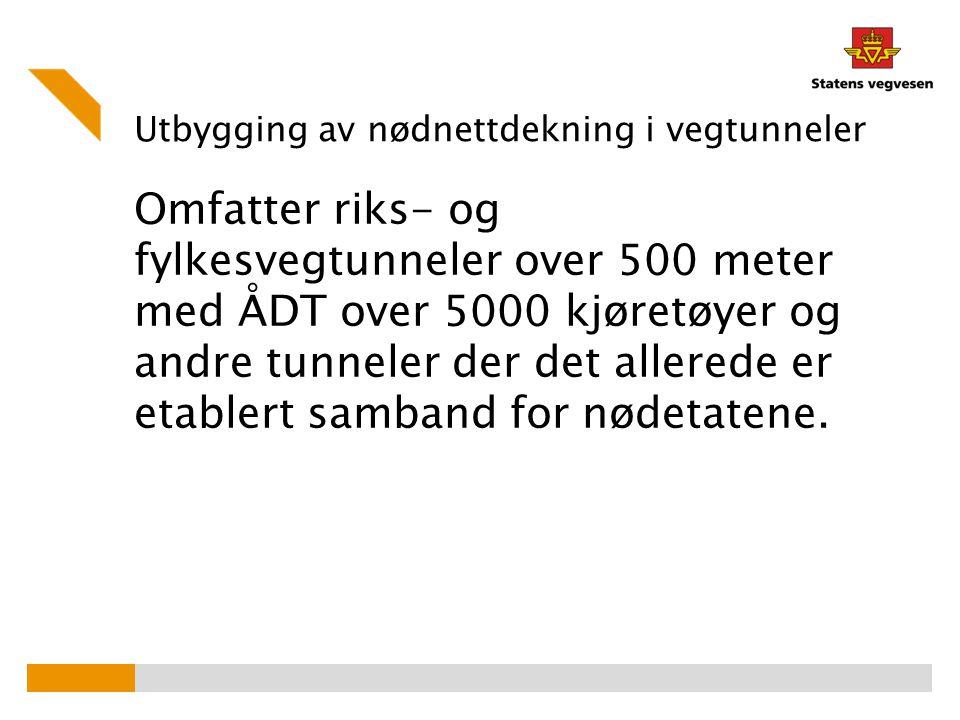 Utbygging av nødnettdekning i vegtunneler Omfatter riks- og fylkesvegtunneler over 500 meter med ÅDT over 5000 kjøretøyer og andre tunneler der det al