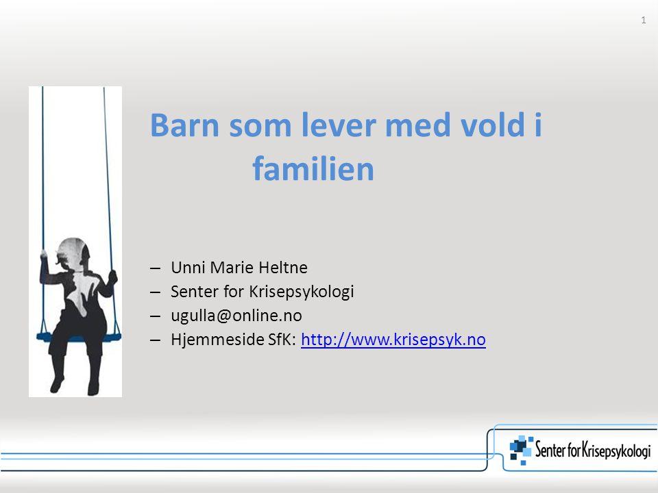 1 Barn som lever med vold i familien – Unni Marie Heltne – Senter for Krisepsykologi – ugulla@online.no – Hjemmeside SfK: http://www.krisepsyk.nohttp: