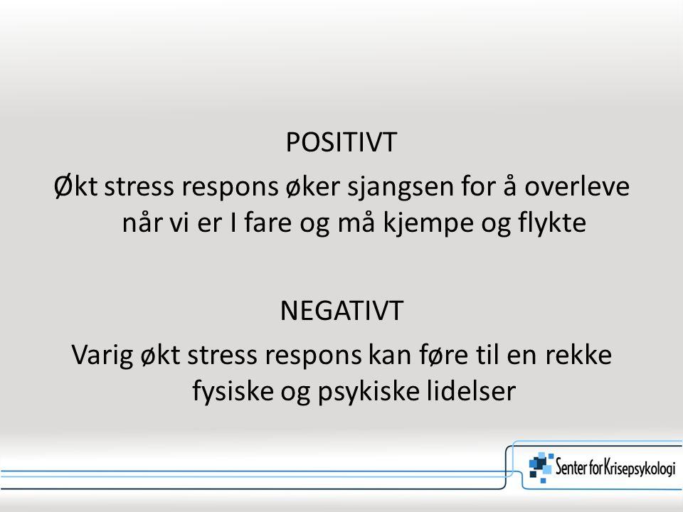 POSITIVT Økt stress respons øker sjangsen for å overleve når vi er I fare og må kjempe og flykte NEGATIVT Varig økt stress respons kan føre til en rek