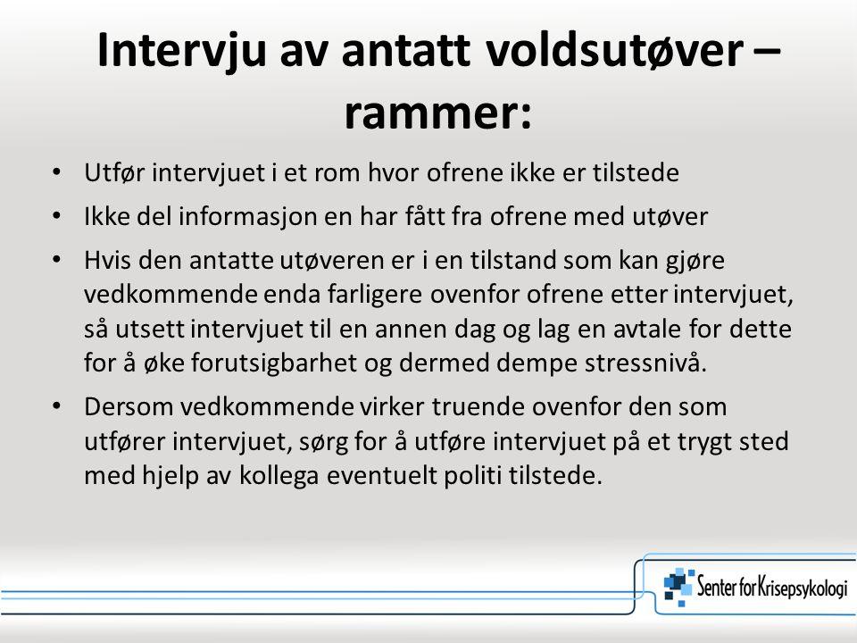 Intervju av antatt voldsutøver – rammer: Utfør intervjuet i et rom hvor ofrene ikke er tilstede Ikke del informasjon en har fått fra ofrene med utøver