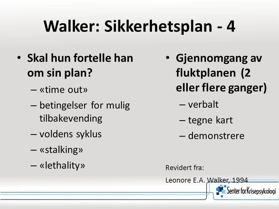 Walker: Sikkerhetsplan - 4 Skal hun fortelle han om sin plan? – «time out» – betingelser for mulig tilbakevending – voldens syklus – «stalking» – «let
