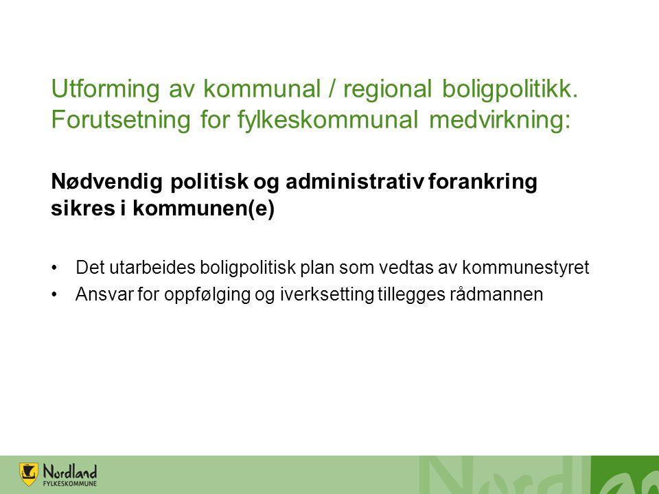 Utforming av kommunal / regional boligpolitikk. Forutsetning for fylkeskommunal medvirkning: Nødvendig politisk og administrativ forankring sikres i k