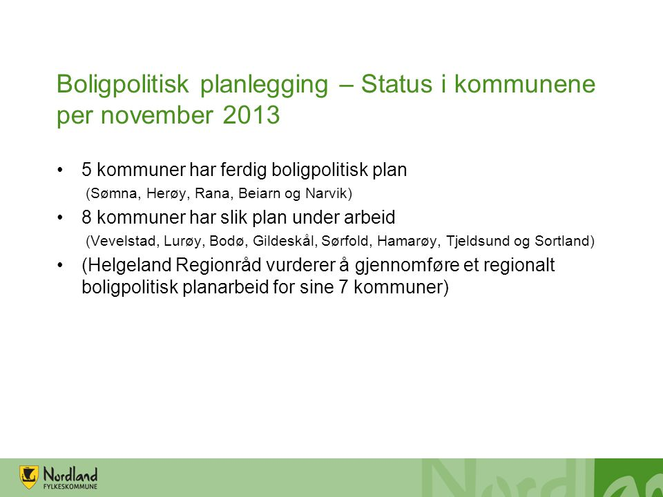 Boligpolitisk planlegging – Status i kommunene per november 2013 5 kommuner har ferdig boligpolitisk plan (Sømna, Herøy, Rana, Beiarn og Narvik) 8 kom