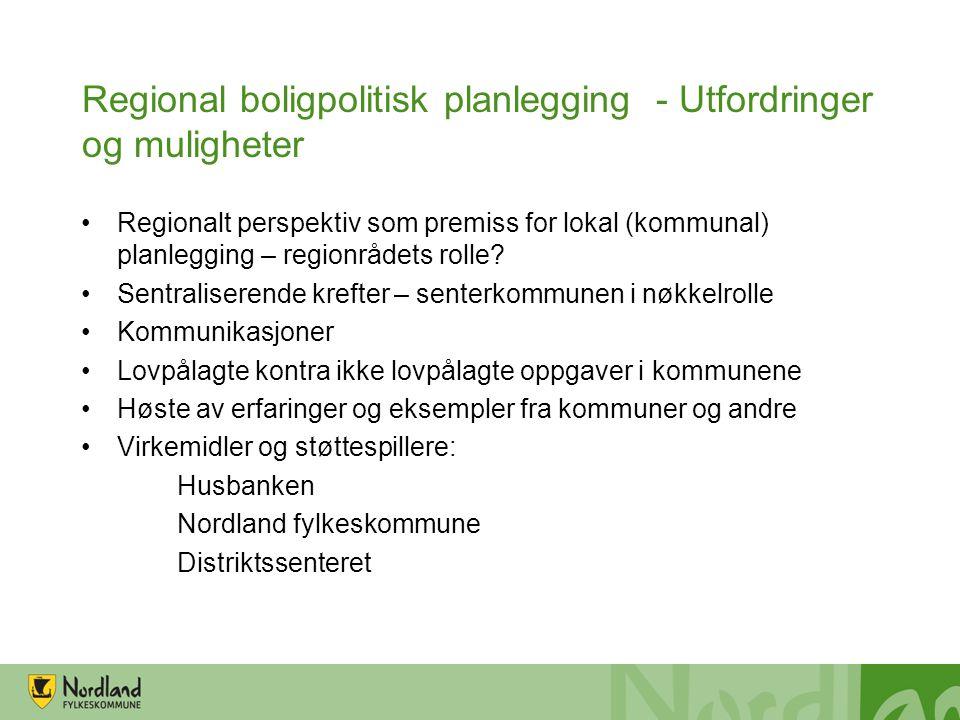 Regional boligpolitisk planlegging - Utfordringer og muligheter Regionalt perspektiv som premiss for lokal (kommunal) planlegging – regionrådets rolle