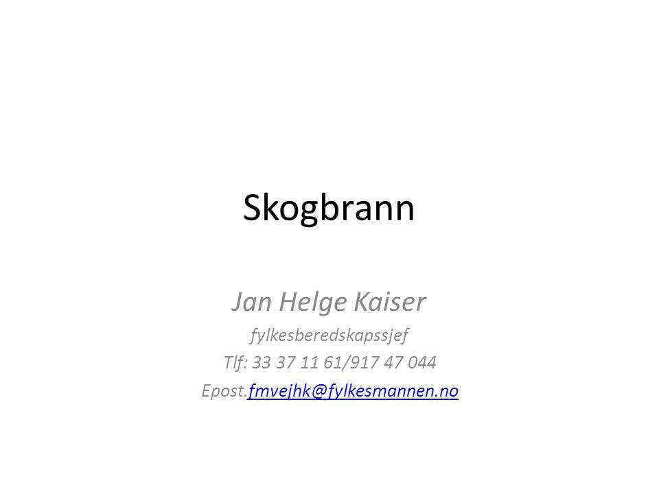 Skogbrann Jan Helge Kaiser fylkesberedskapssjef Tlf: 33 37 11 61/917 47 044 Epost.fmvejhk@fylkesmannen.nofmvejhk@fylkesmannen.no