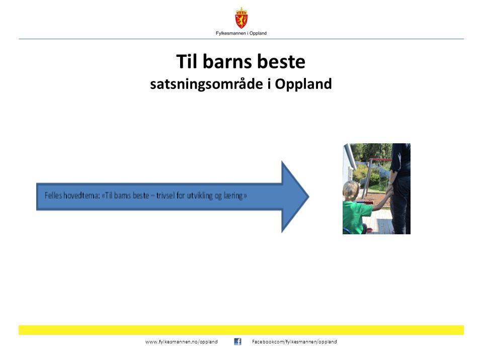 www.fylkesmannen.no/opplandFacebookcom/fylkesmannen/oppland Til barns beste satsningsområde i Oppland