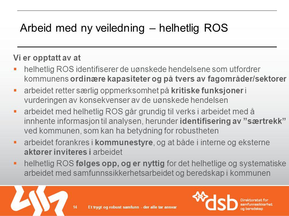 Arbeid med ny veiledning – helhetlig ROS Vi er opptatt av at  helhetlig ROS identifiserer de uønskede hendelsene som utfordrer kommunens ordinære kap