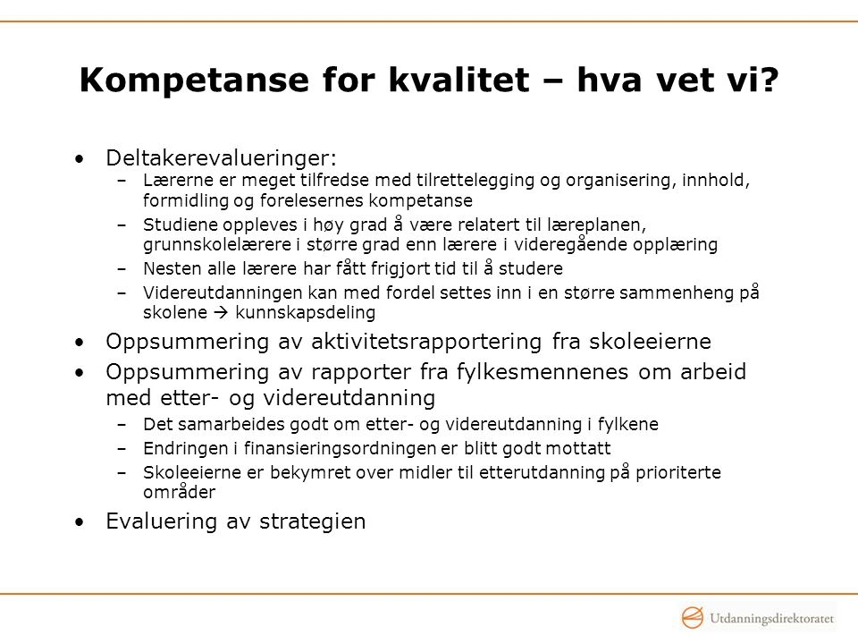 Kompetanse for kvalitet – hva vet vi? Deltakerevalueringer: –Lærerne er meget tilfredse med tilrettelegging og organisering, innhold, formidling og fo