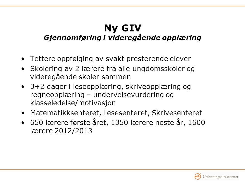 Ny GIV Gjennomføring i videregående opplæring Tettere oppfølging av svakt presterende elever Skolering av 2 lærere fra alle ungdomsskoler og videregåe