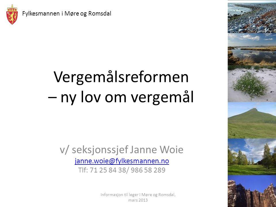 Fylkesmannen i Møre og Romsdal Vergemålsreformen – ny lov om vergemål v/ seksjonssjef Janne Woie janne.woie@fylkesmannen.no Tlf: 71 25 84 38/ 986 58 2