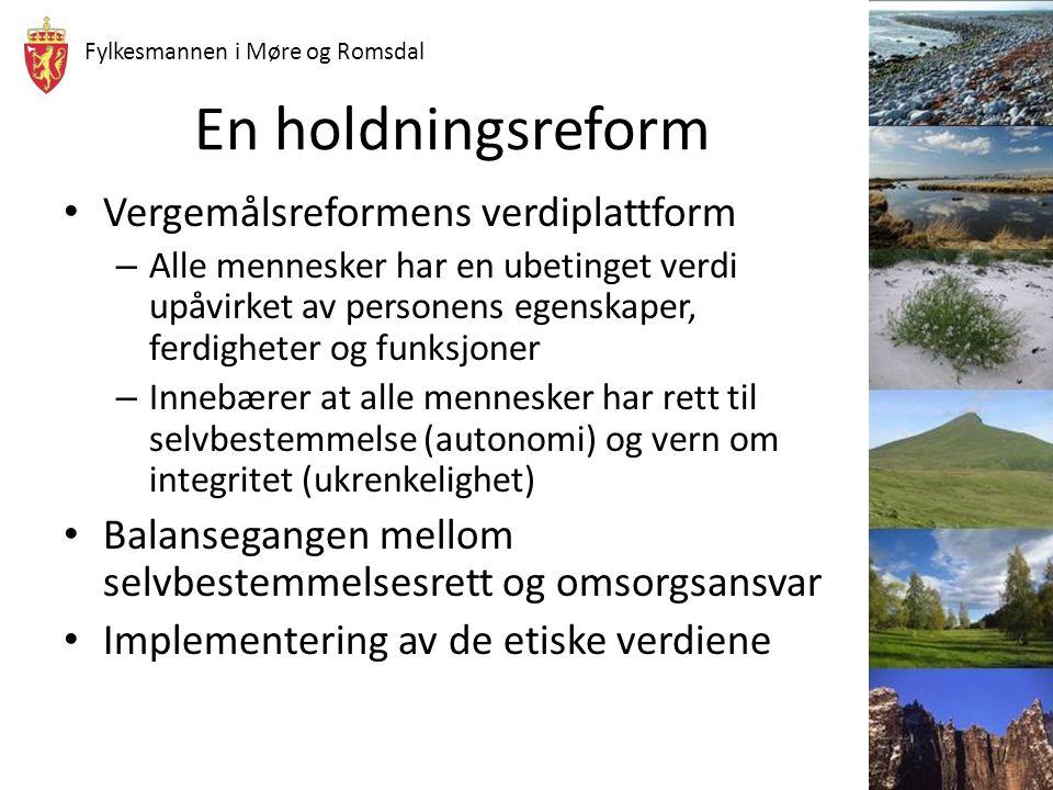 Fylkesmannen i Møre og Romsdal En holdningsreform Vergemålsreformens verdiplattform – Alle mennesker har en ubetinget verdi upåvirket av personens ege