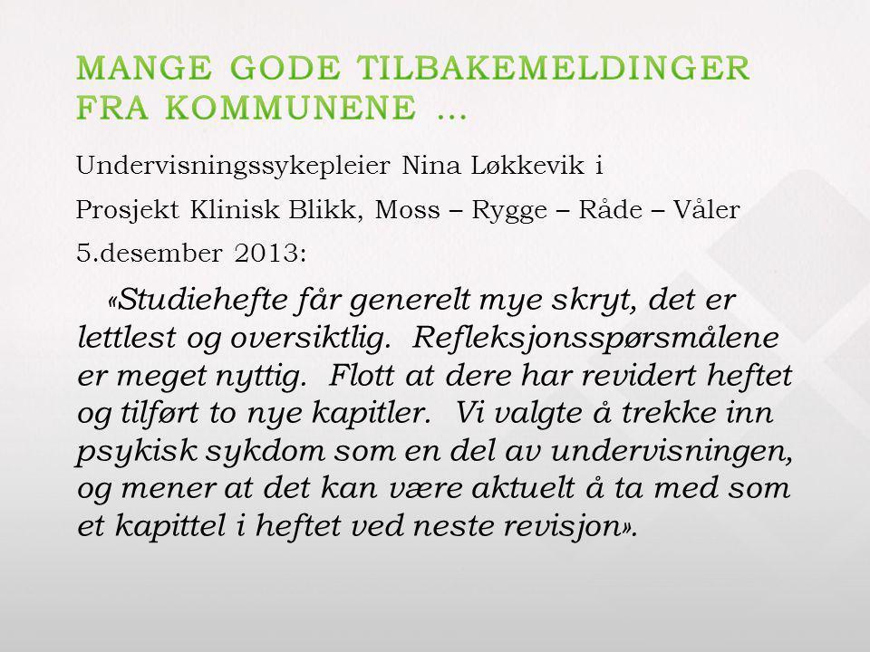 Undervisningssykepleier Nina Løkkevik i Prosjekt Klinisk Blikk, Moss – Rygge – Råde – Våler 5.desember 2013: «Studiehefte får generelt mye skryt, det