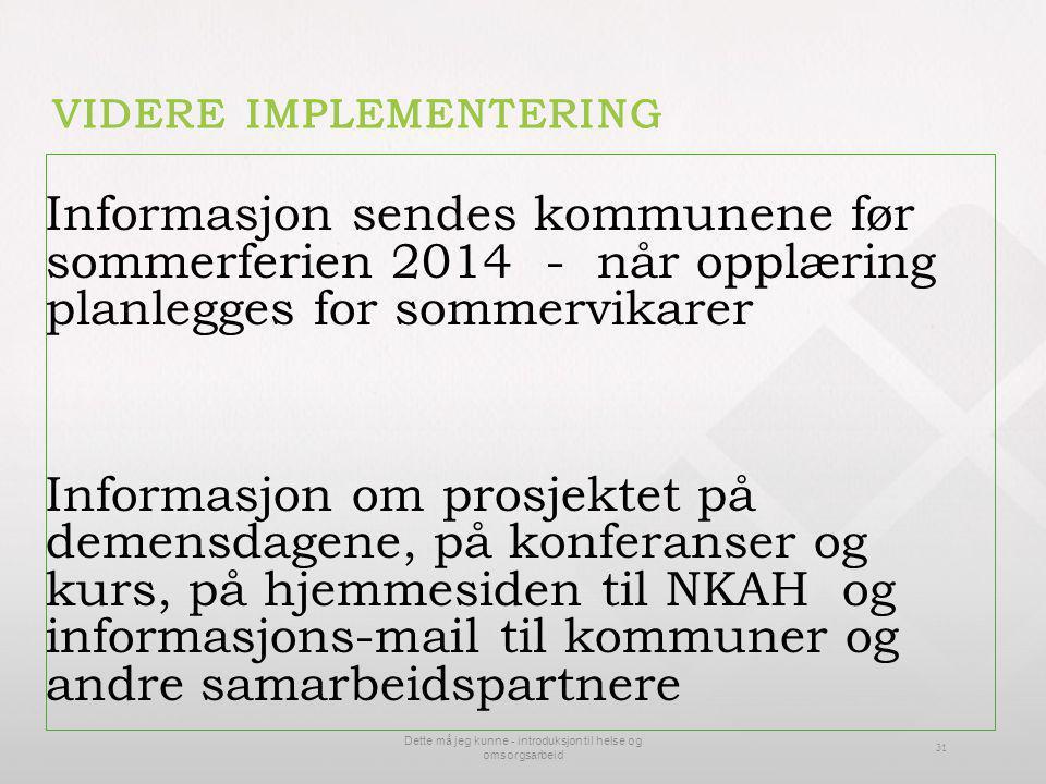 Informasjon sendes kommunene før sommerferien 2014 - når opplæring planlegges for sommervikarer Informasjon om prosjektet på demensdagene, på konferan