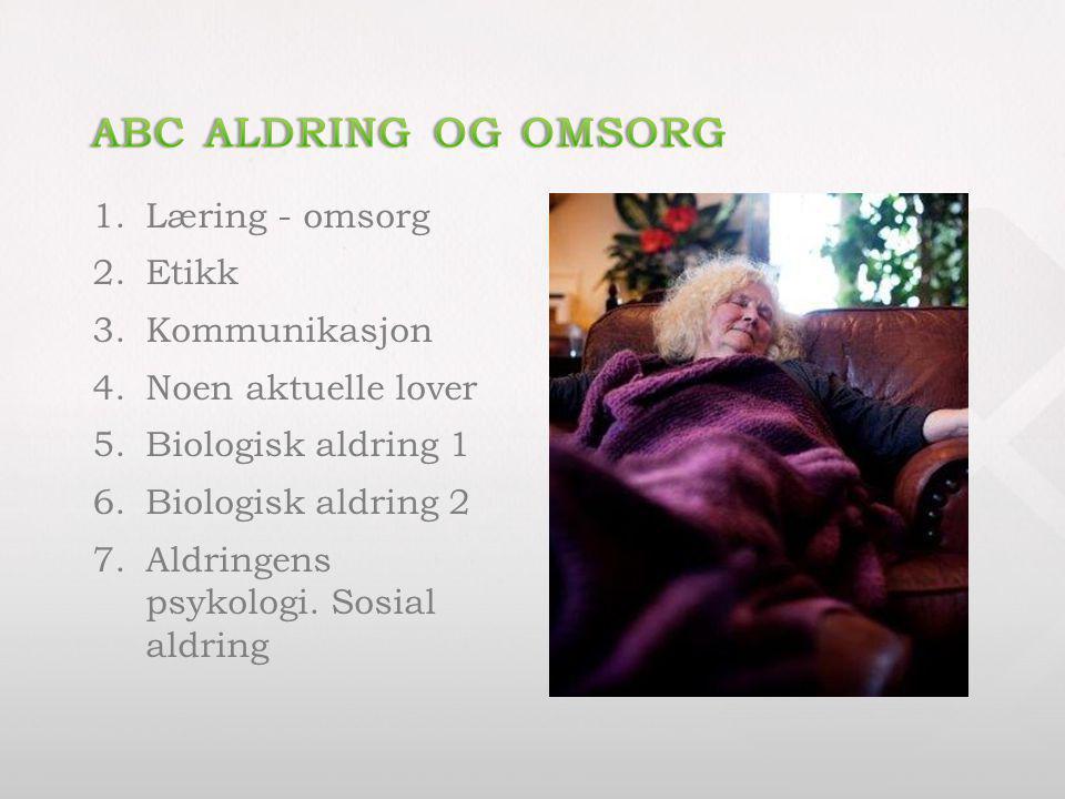 1.Læring - omsorg 2.Etikk 3.Kommunikasjon 4.Noen aktuelle lover 5.Biologisk aldring 1 6.Biologisk aldring 2 7.Aldringens psykologi. Sosial aldring