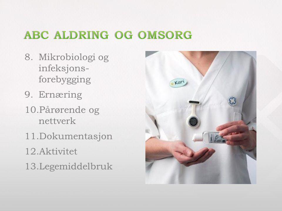 8.Mikrobiologi og infeksjons- forebygging 9.Ernæring 10.Pårørende og nettverk 11.Dokumentasjon 12.Aktivitet 13.Legemiddelbruk