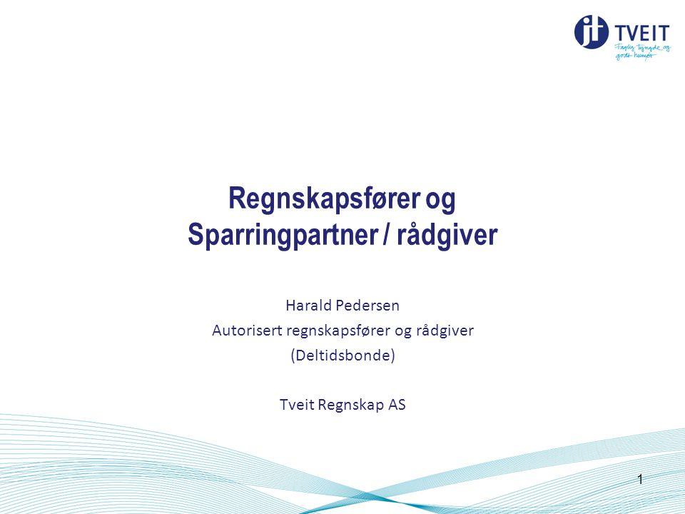 Regnskapsfører og Sparringpartner / rådgiver Harald Pedersen Autorisert regnskapsfører og rådgiver (Deltidsbonde) Tveit Regnskap AS 1