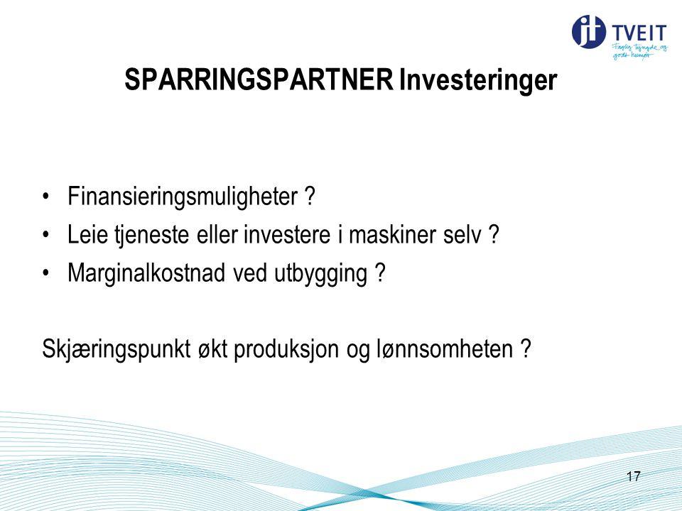 SPARRINGSPARTNER Investeringer Finansieringsmuligheter ? Leie tjeneste eller investere i maskiner selv ? Marginalkostnad ved utbygging ? Skjæringspunk