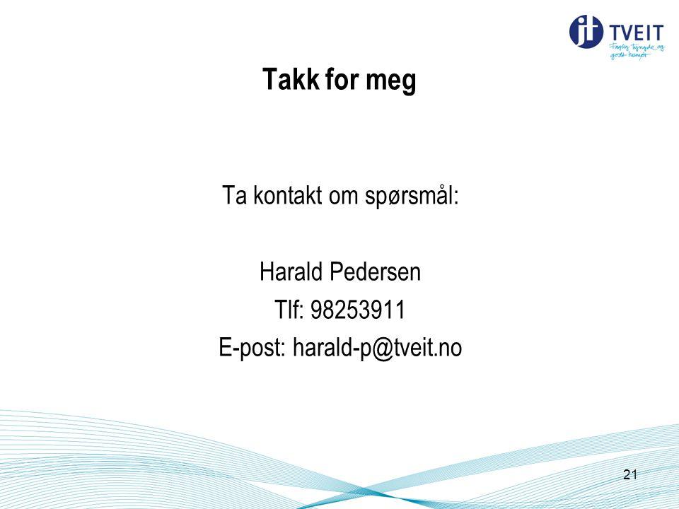 Takk for meg Ta kontakt om spørsmål: Harald Pedersen Tlf: 98253911 E-post: harald-p@tveit.no 21