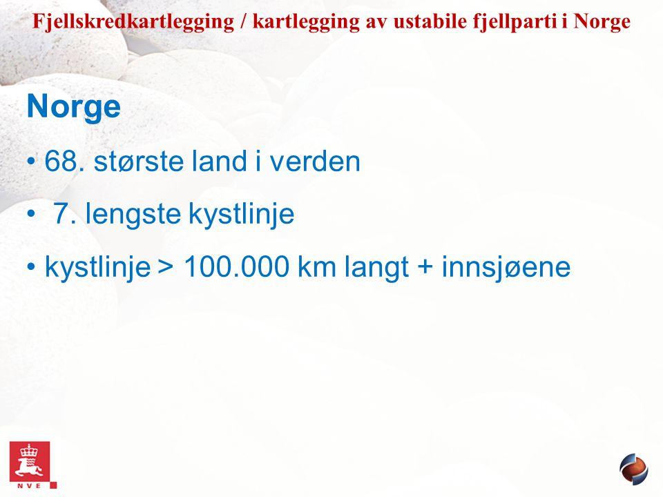 Norge 68. største land i verden 7. lengste kystlinje kystlinje > 100.000 km langt + innsjøene
