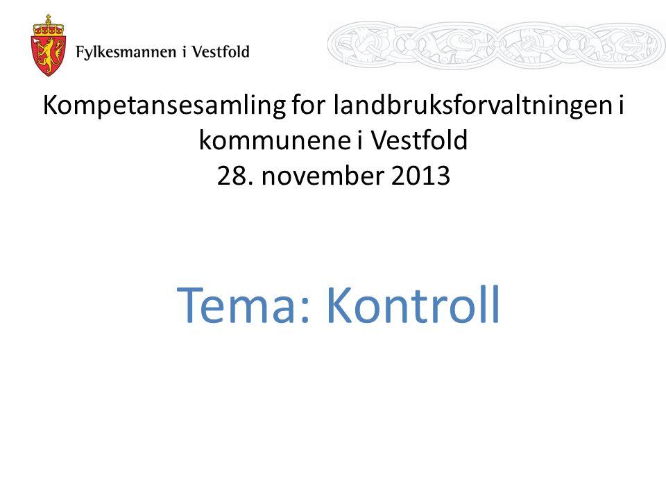 Kompetansesamling for landbruksforvaltningen i kommunene i Vestfold 28. november 2013 Tema: Kontroll