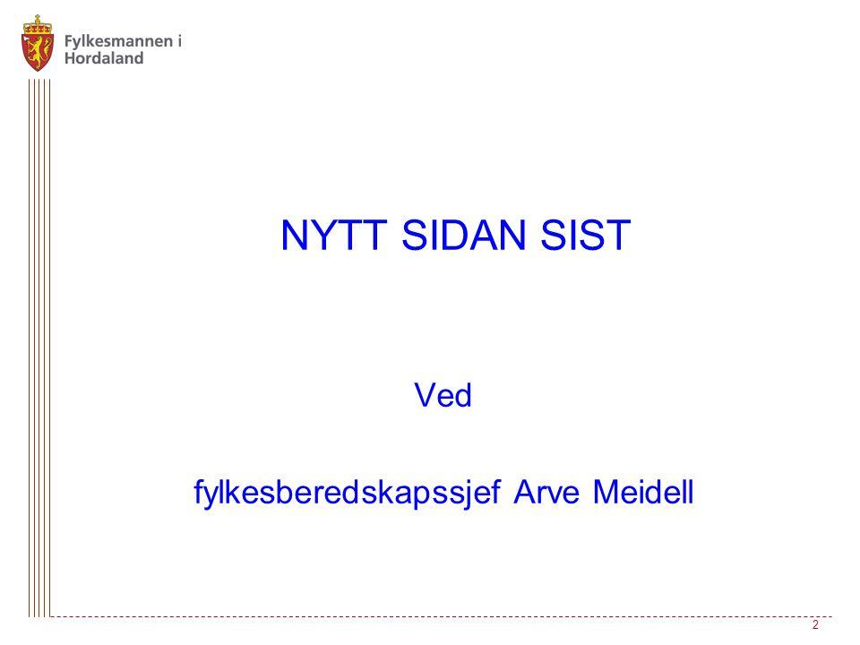 NYTT SIDAN SIST Ved fylkesberedskapssjef Arve Meidell 2