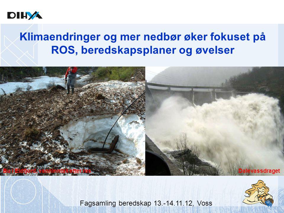 Dalevassdraget Klimaendringer og mer nedbør øker fokuset på ROS, beredskapsplaner og øvelser R7 mellom Brimnes og Eidfjord Bu i Eidfjord, vanninntak etter ras Fagsamling beredskap 13.-14.11.12, Voss