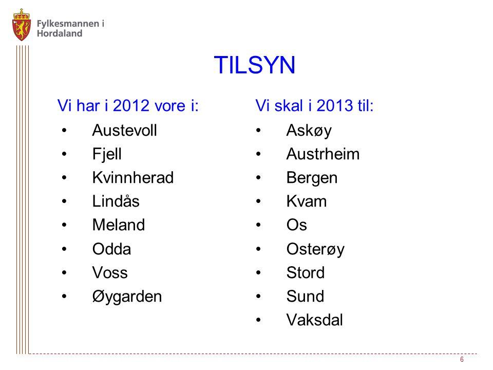 TILSYN Vi har i 2012 vore i: Austevoll Fjell Kvinnherad Lindås Meland Odda Voss Øygarden Vi skal i 2013 til: Askøy Austrheim Bergen Kvam Os Osterøy Stord Sund Vaksdal 6