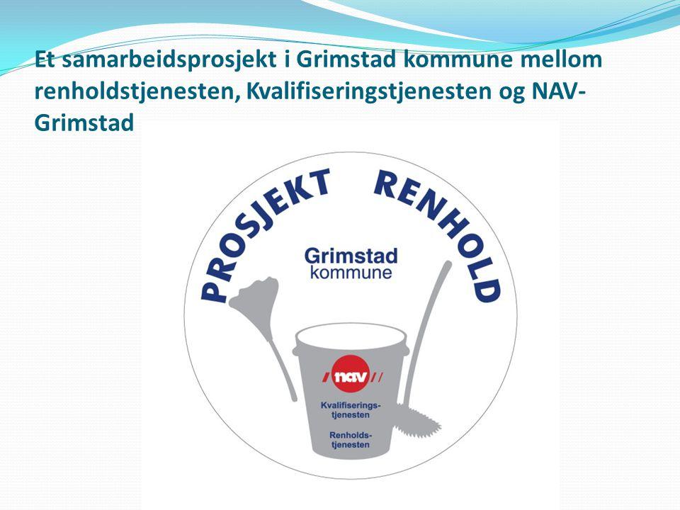 Styringsgruppe Representant fra rådmannen Ledere i NAV Enhetsledere ved Kvalifiseringstjenesten i Grimstad kommune Enhetsleder i renholdstjenesten i Grimstad kommune