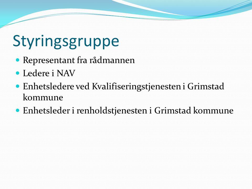 Styringsgruppe Representant fra rådmannen Ledere i NAV Enhetsledere ved Kvalifiseringstjenesten i Grimstad kommune Enhetsleder i renholdstjenesten i G