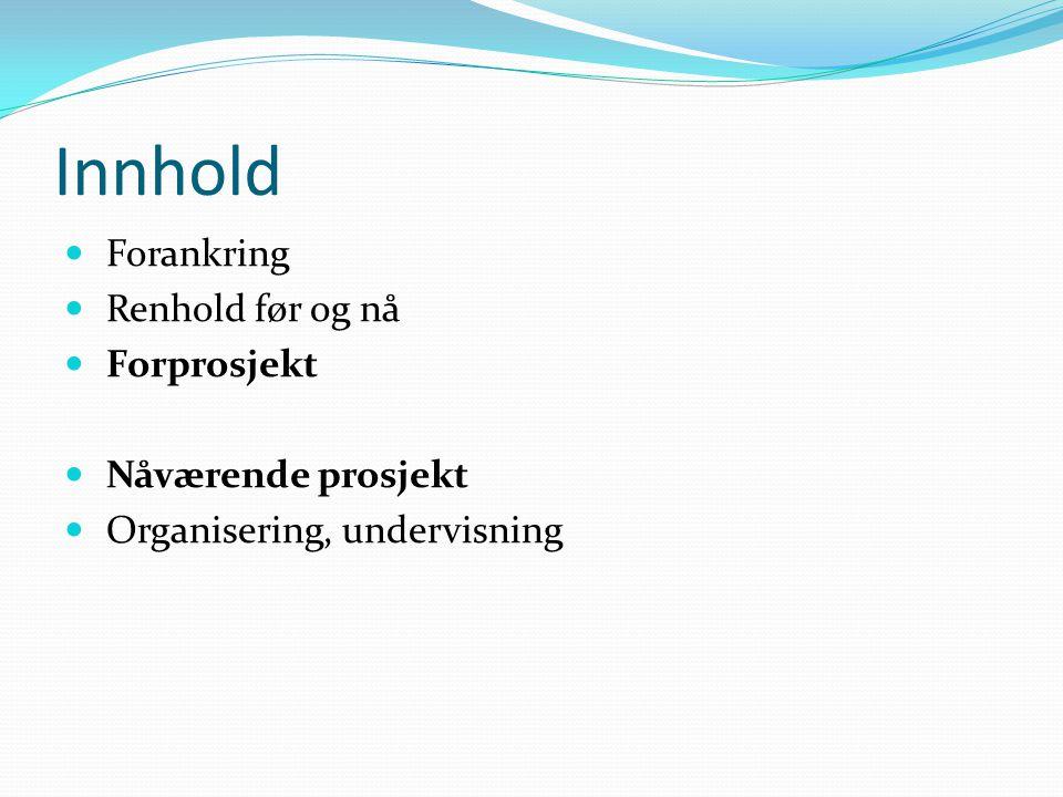 Innhold Forankring Renhold før og nå Forprosjekt Nåværende prosjekt Organisering, undervisning