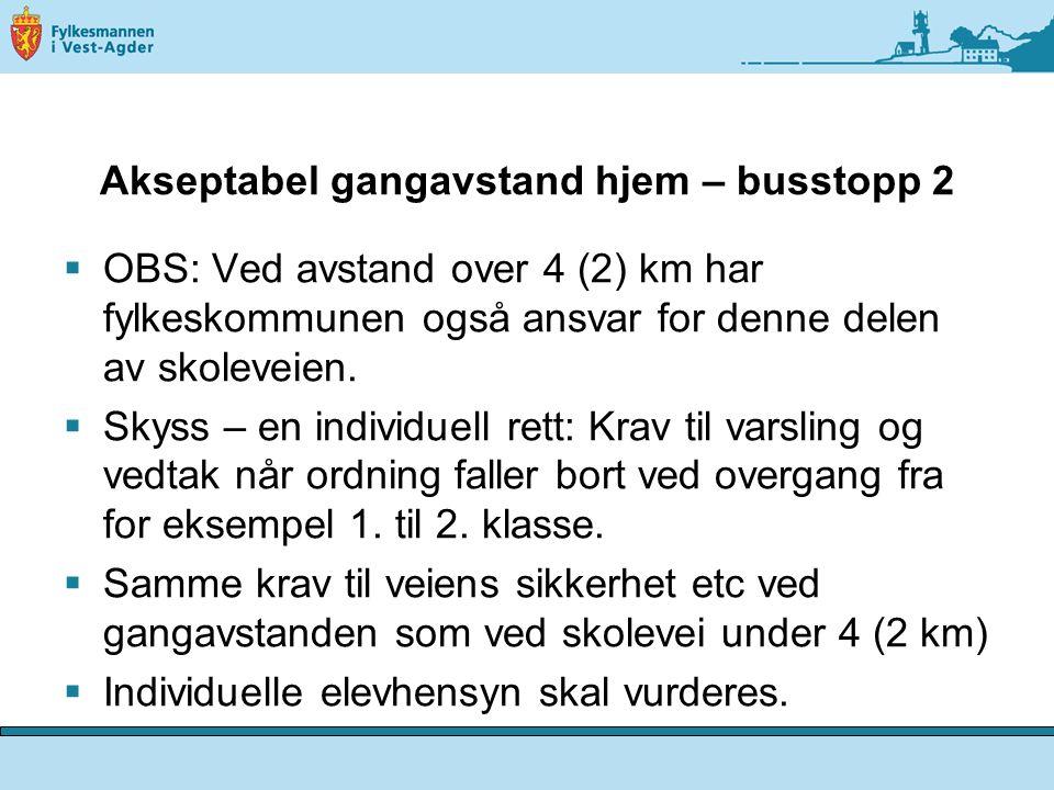 Akseptabel gangavstand hjem – busstopp 2  OBS: Ved avstand over 4 (2) km har fylkeskommunen også ansvar for denne delen av skoleveien.  Skyss – en i