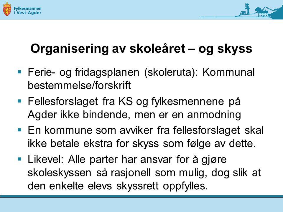 Organisering av skoleåret – og skyss  Ferie- og fridagsplanen (skoleruta): Kommunal bestemmelse/forskrift  Fellesforslaget fra KS og fylkesmennene p