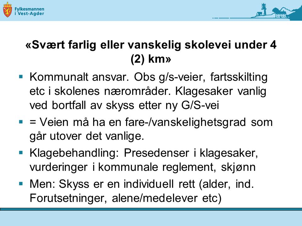 «Svært farlig eller vanskelig skolevei under 4 (2) km»  Kommunalt ansvar.