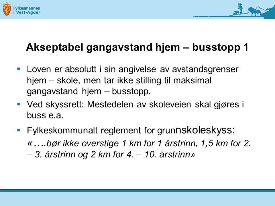 Akseptabel gangavstand hjem – busstopp 2  OBS: Ved avstand over 4 (2) km har fylkeskommunen også ansvar for denne delen av skoleveien.