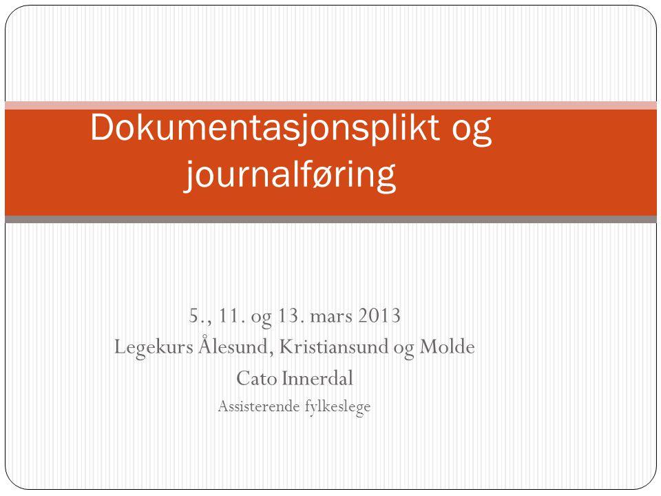 5., 11. og 13. mars 2013 Legekurs Ålesund, Kristiansund og Molde Cato Innerdal Assisterende fylkeslege Dokumentasjonsplikt og journalføring